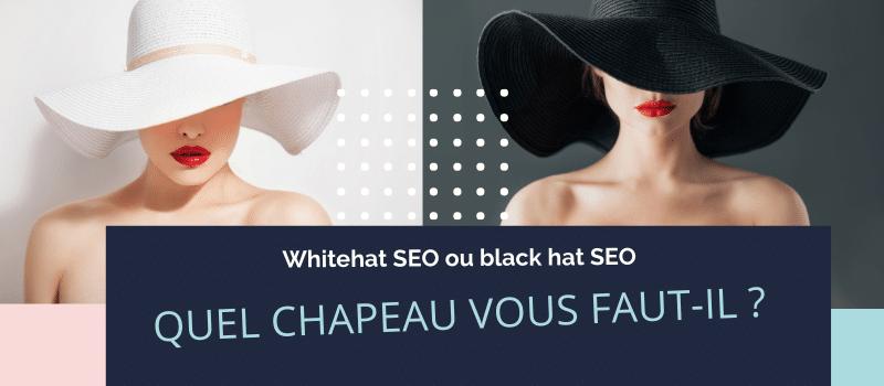 White hat SEO ou black hat : quel chapeau vous faut-il ?