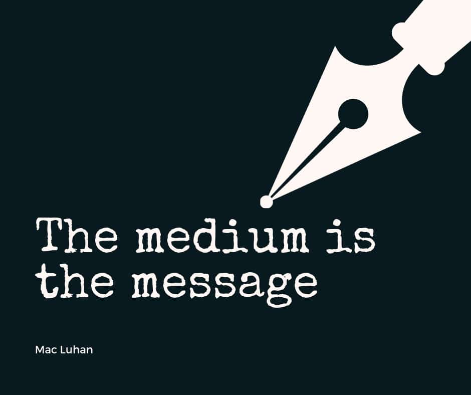 Mac Luhan : the medium is the message